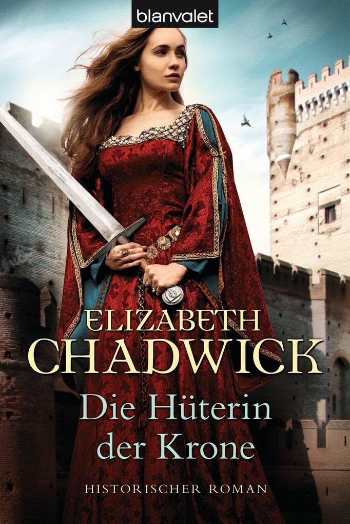 Die Hüterin der Krone als eBook von Elizabeth Chadwick
