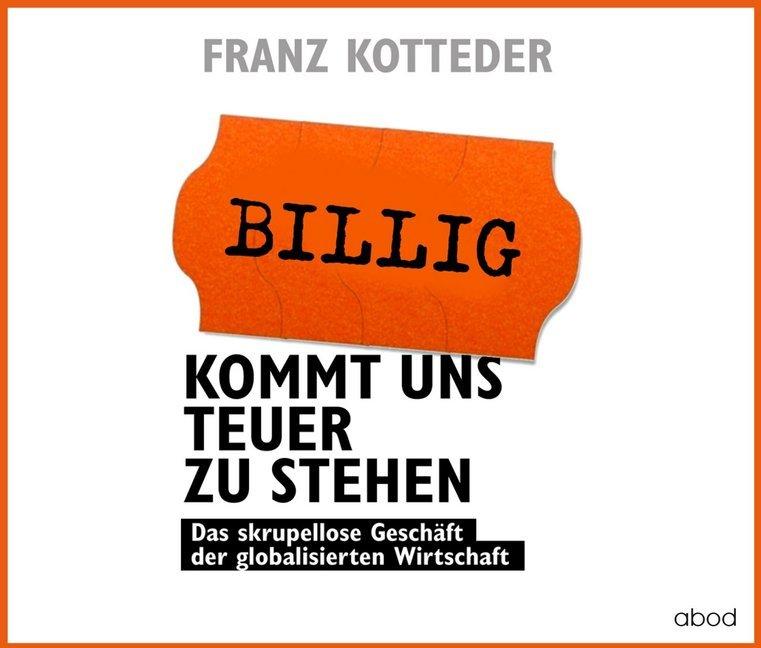 Billig kommt uns teuer zu stehen als Hörbuch CD von Franz Kotteder