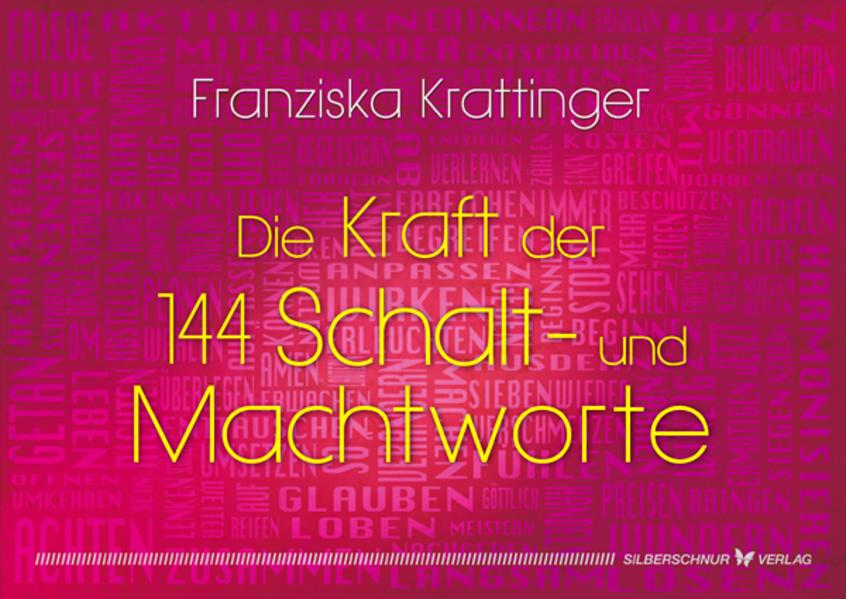 Die Kraft der 144 Schalt- und Machtworte als Buch von Franziska Krattinger