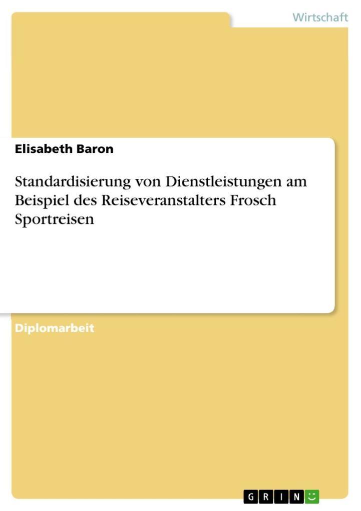 Vorschaubild von Standardisierung von Dienstleistungen am Beispiel des Reiseveranstalters Frosch Sportreisen als eBook von Elisabeth Baron