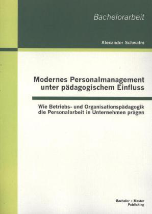 Modernes Personalmanagement unter pädagogischem Einfluss: Wie Betriebs- und Organisationspädagogik die Personalarbeit in