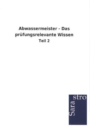 Abwassermeister - Das prüfungsrelevante Wissen als Buch von
