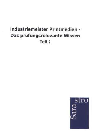 Industriemeister Printmedien - Das prüfungsrelevante Wissen als Buch von