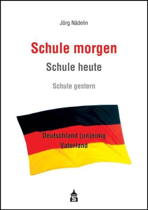 Schule morgen - Schule heute - Schule gestern als Buch von Jörg Nädelin