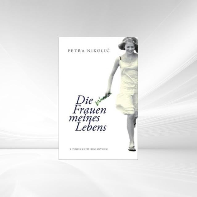 Die Frauen meines Lebens als Buch von Petra Nikolic