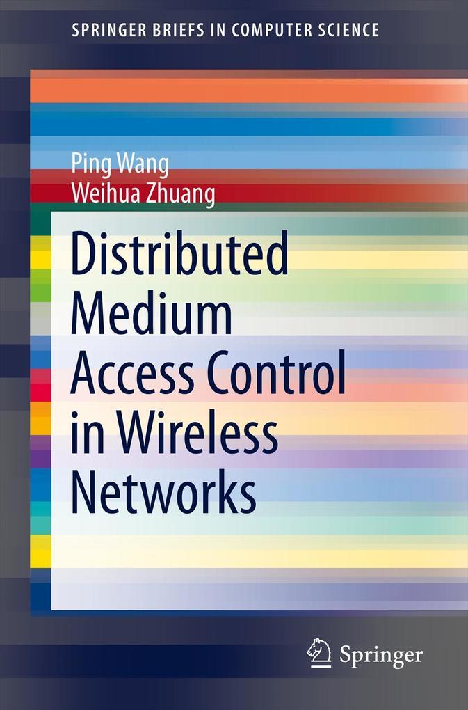Distributed Medium Access Control in Wireless Networks als eBook von Ping Wang Weihua Zhuang Ping Wang Weihua Zhuang