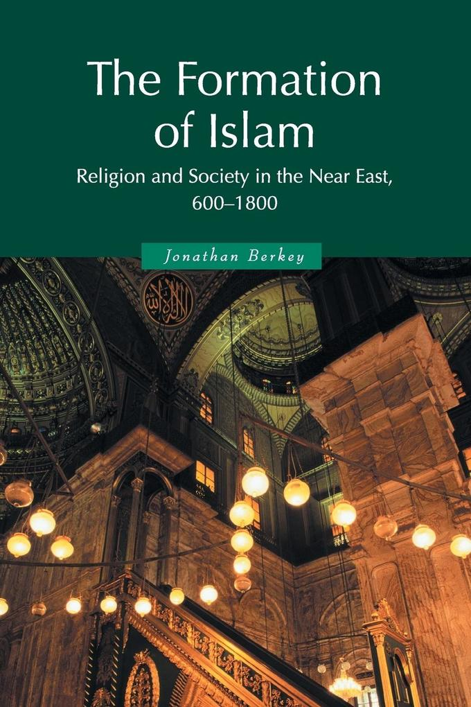 The Formation of Islam als Buch von Jonathan P. Berkey