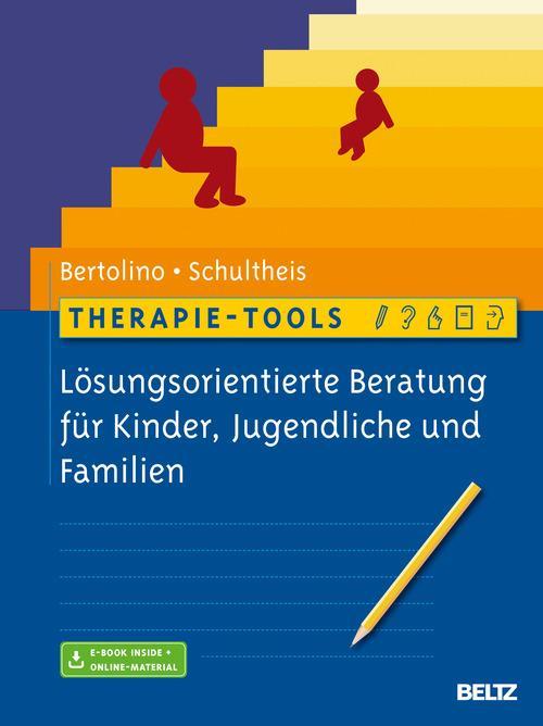 Therapie-Tools Lösungsorientierte Beratung für Kinder, Jugendliche und Familien als eBook von Bob Bertolino