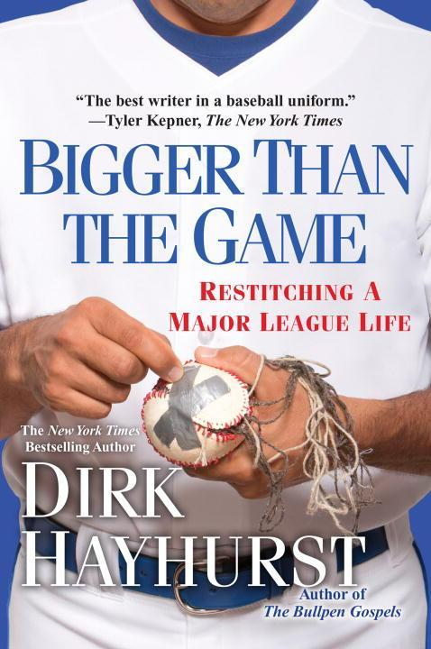 Bigger Than the Game: Restitching a Major League Life als Taschenbuch von Dirk Hayhurst
