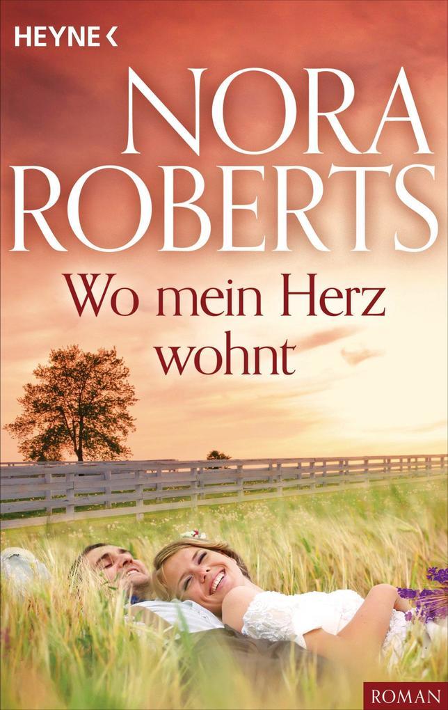 Wo mein Herz wohnt als eBook von Nora Roberts