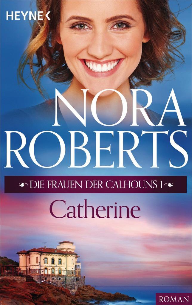 Die Frauen der Calhouns 1. Catherine als eBook von Nora Roberts