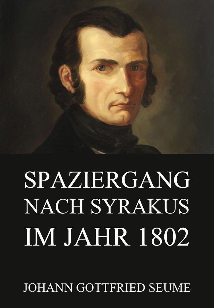 Spaziergang nach Syrakus im Jahre 1802 als eBook von Johann Gottfried Seume