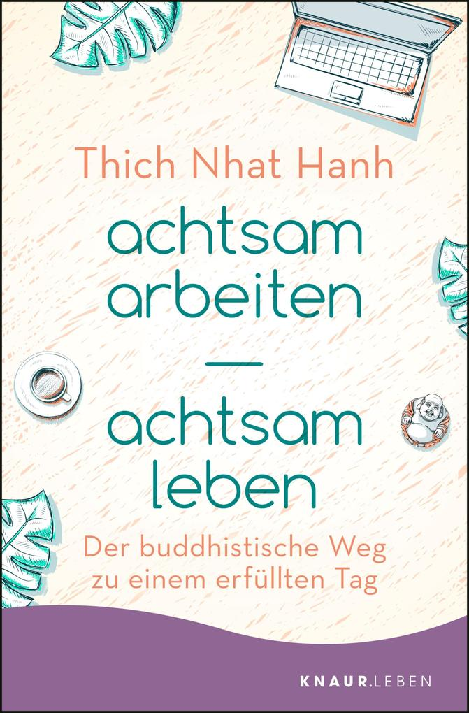 achtsam arbeiten achtsam leben als eBook von Thich Nhat Hanh
