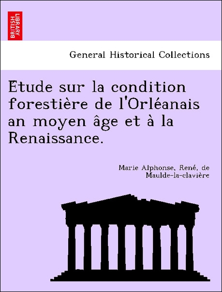 E´tude sur la condition forestie`re de l´Orle´a...