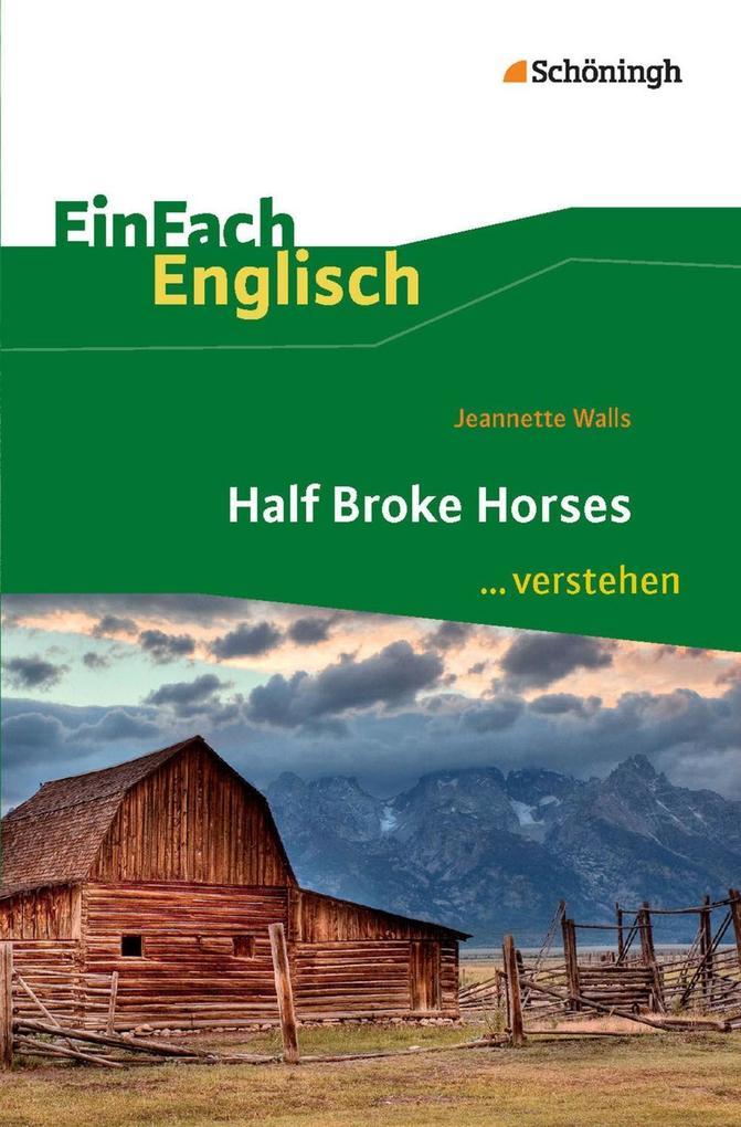 Half Broke Horses. EinFach Englisch ...verstehen als Buch von Jeannette Walls, Ulrike Klein, Gabriele Kugler-Euerle
