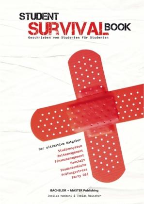 Student Survival Book - Der ultimative Ratgeber: Studiensystem, Zeitmanagement, Finanzmanagement, Haushalt, Studentenküc