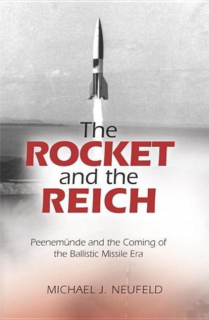 The Rocket and the Reich: Peenemunde and the Coming of the Ballistic Missile Era als Taschenbuch von Michael J. Neufeld