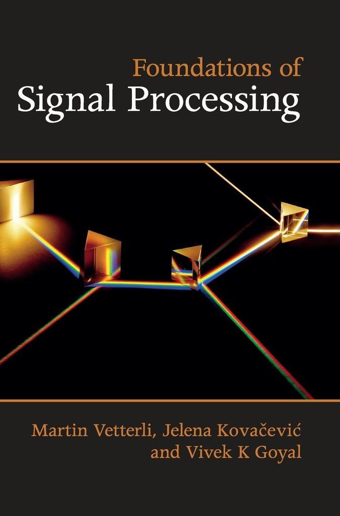 Foundations of Signal Processing als Buch von Martin Vetterli, Jelena Kovacevic, Vivek K. Goyal