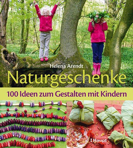 Naturgeschenke als Buch von Helena Arendt