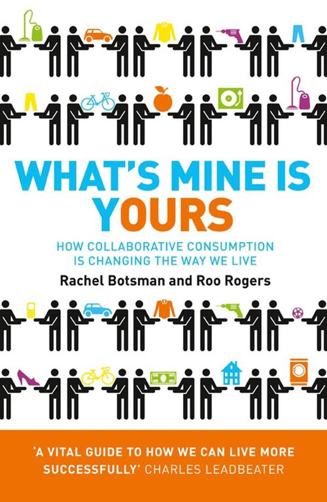 What's Mine Is Yours: How Collaborative Consumption is Changing the Way We Live als eBook von Rachel Botsman, Roo Rogers