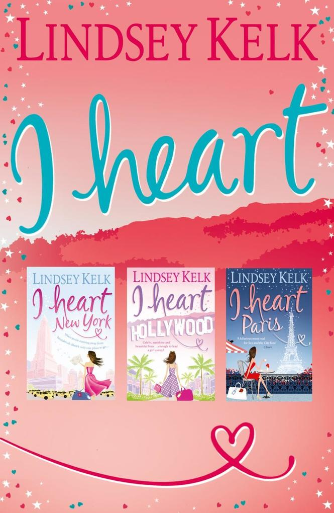 Lindsey Kelk 3-Book 'I Heart' Collection: I Heart New York, I Heart Hollywood, I Heart Paris (I Heart Series) als eBook