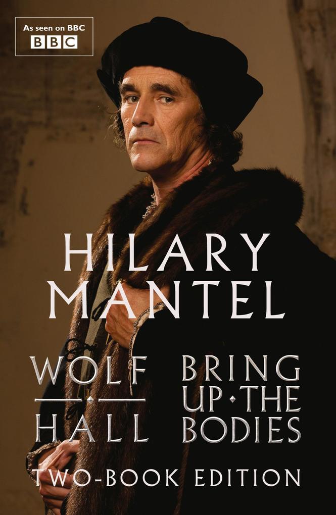 Wolf Hall & Bring Up The Bodies: Two-Book Edition als eBook von Hilary Mantel
