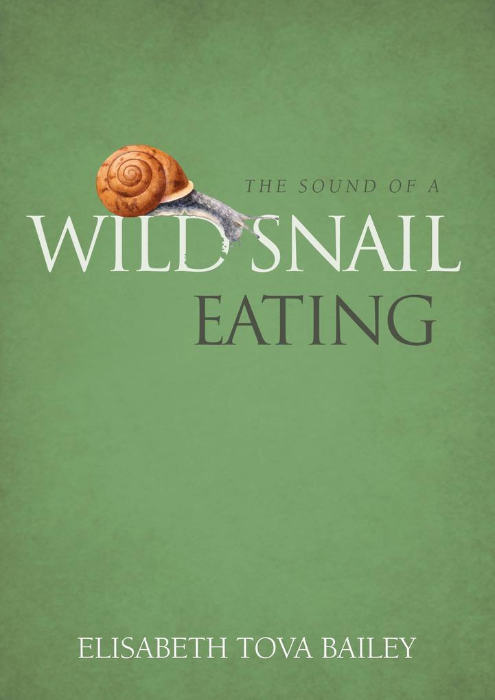The Sound of a Wild Snail Eating als eBook von Elisabeth Tova Bailey