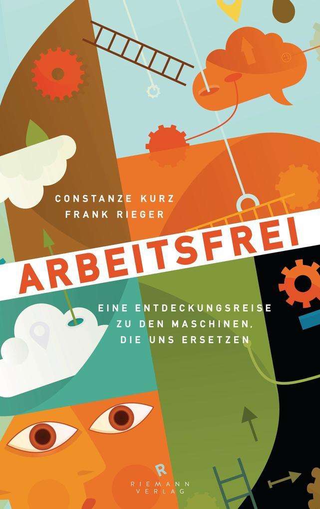 Arbeitsfrei als eBook von Constanze Kurz, Frank Rieger