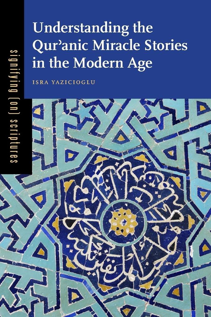 Understanding the Qur Anic Miracle Stories in the Modern Age als Taschenbuch von Isra Yazicioglu
