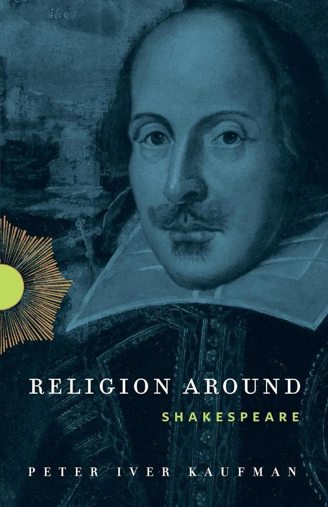 Religion Around Shakespeare als Taschenbuch von Peter Iver Kaufman