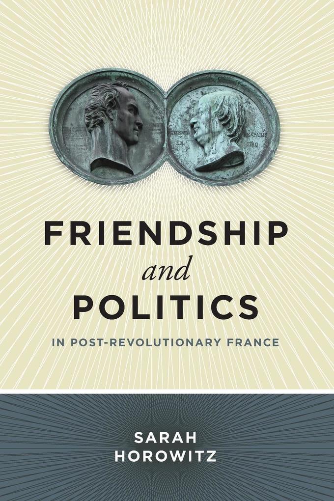 Friendship and Politics in Post-Revolutionary France als Taschenbuch von Sarah Horowitz