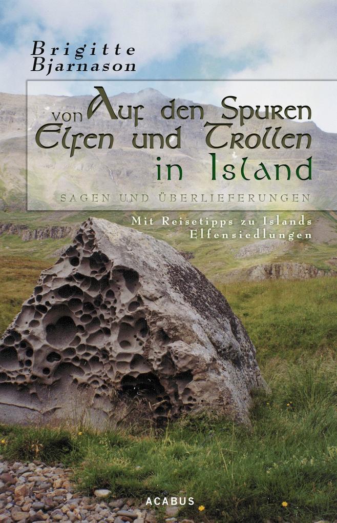 Auf den Spuren von Elfen und Trollen in Island. Sagen und Überlieferungen als Buch von Brigitte Bjarnason