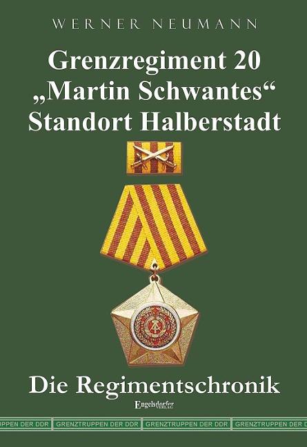Grenzregiment 20 Martin Schwantes Standort Halberstadt. Die Regimentschronik als Buch von Werner Neumann
