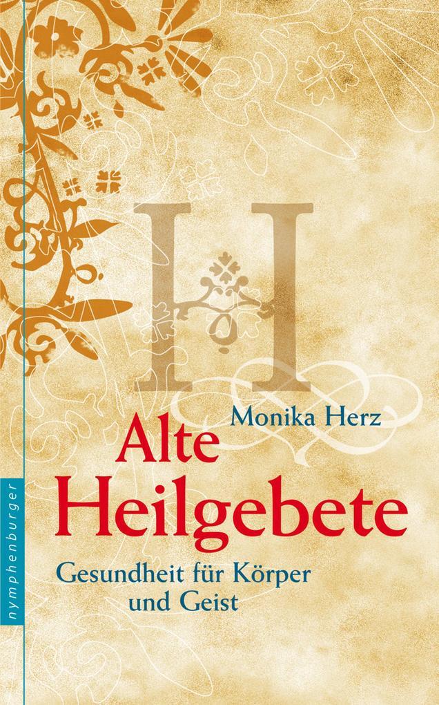 Alte Heilgebete als eBook von Monika Herz