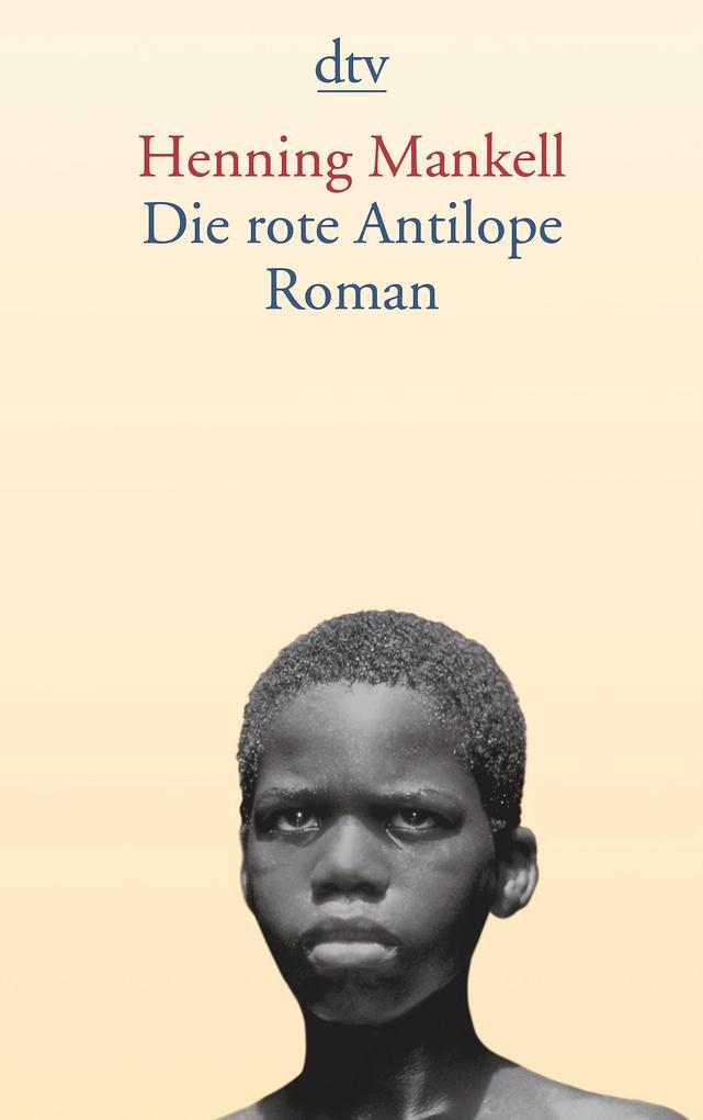 Die rote Antilope als Taschenbuch von Henning Mankell