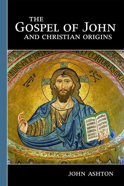 The Gospel of John and Christian Origins als Taschenbuch von John Ashton