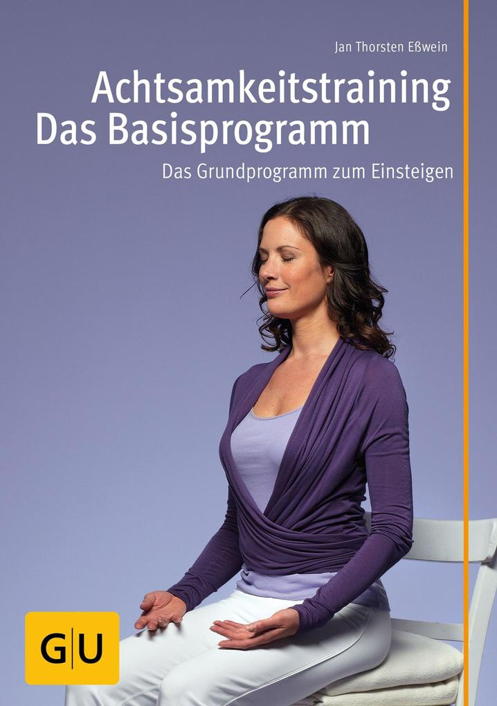 Achtsamkeitstraining - Das Basisprogramm als eBook von Jan Eßwein