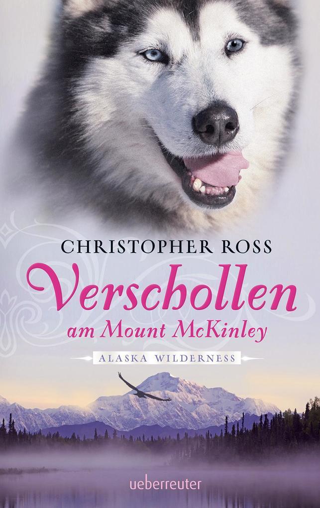 Verschollen am Mount McKinley als eBook von Christopher Ross