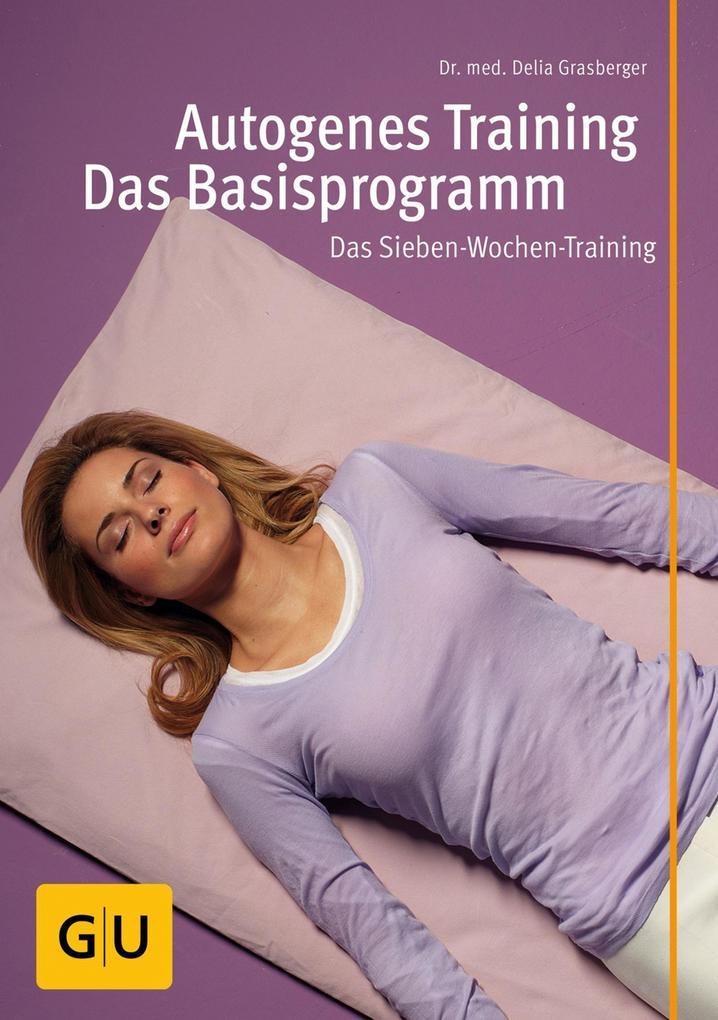Autogenes Training - Das Basisprogramm als eBook von Delia Grasberger