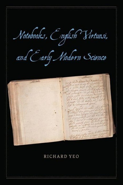 Notebooks, English Virtuosi, and Early Modern Science als Buch von Richard Yeo