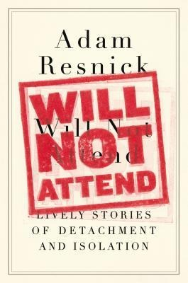 Will Not Attend: Lively Stories of Detachment and Isolation als Buch von Adam Resnick