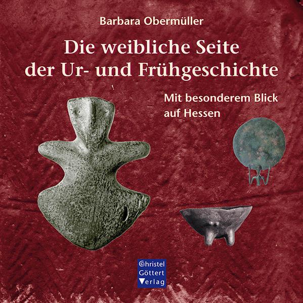 Die weibliche Seite der Ur- und Frühgeschichte als Buch von Barbara Obermüller