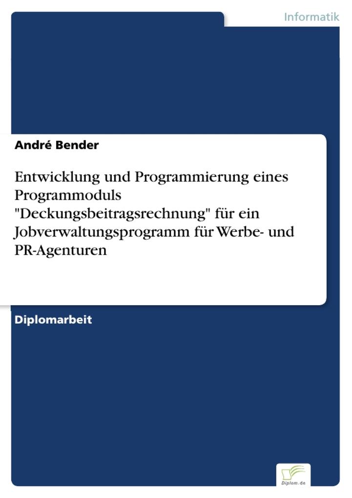 Entwicklung und Programmierung eines Programmoduls Deckungsbeitragsrechnung für ein Jobverwaltungsprogramm für Werbe- un