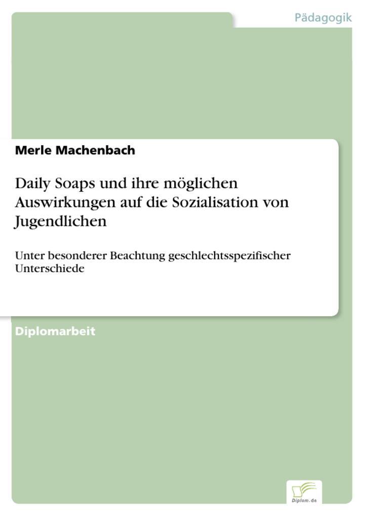 Daily Soaps und ihre möglichen Auswirkungen auf die Sozialisation von Jugendlichen als eBook von Merle Machenbach - Diplom.de