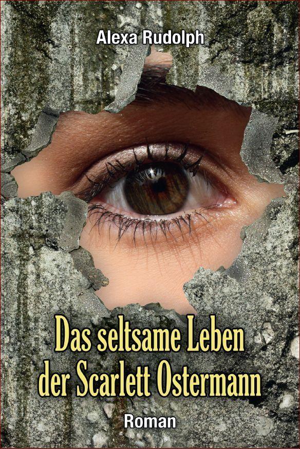 Das seltsame Leben der Scarlett Ostermann als Buch von Alexa Rudolph