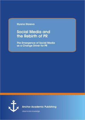 Social Media and the Rebirth of PR: The Emergence of Social Media as a Change Driver for PR als Buch von Iliyana Stareva