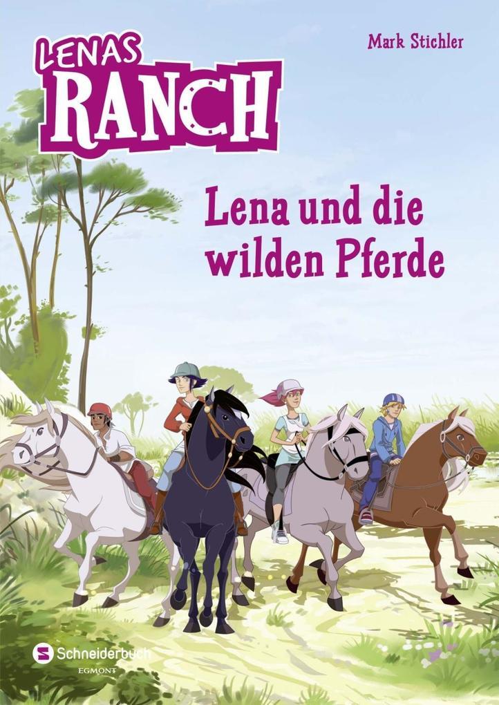 Lenas Ranch 02. Lena und die wilden Pferde als Buch von Mark Stichler