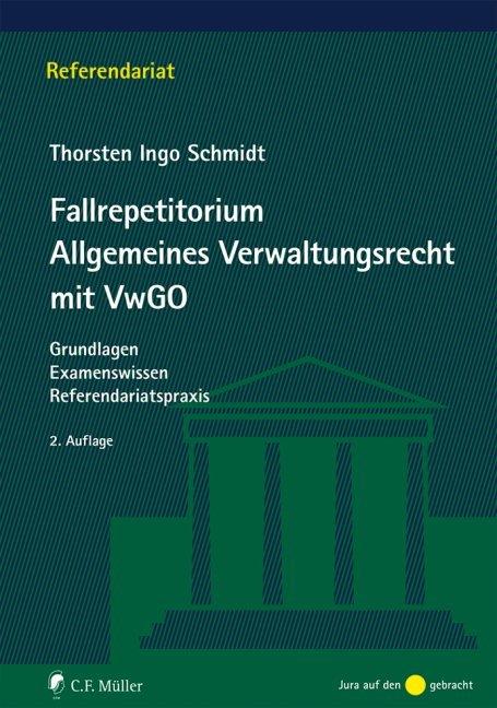 Fallrepetitorium Allgemeines Verwaltungsrecht mit VwGO als Buch von Thorsten Ingo Schmidt