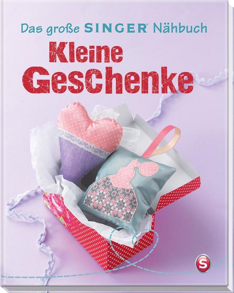 Das große SINGER Nähbuch Kleine Geschenke als Buch von Rabea Rauer, Yvonne Reidelbach