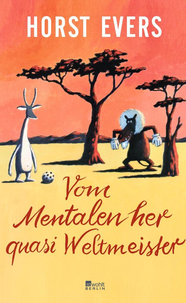 Vom Mentalen her quasi Weltmeister als Buch von Horst Evers, Frank Ortmann